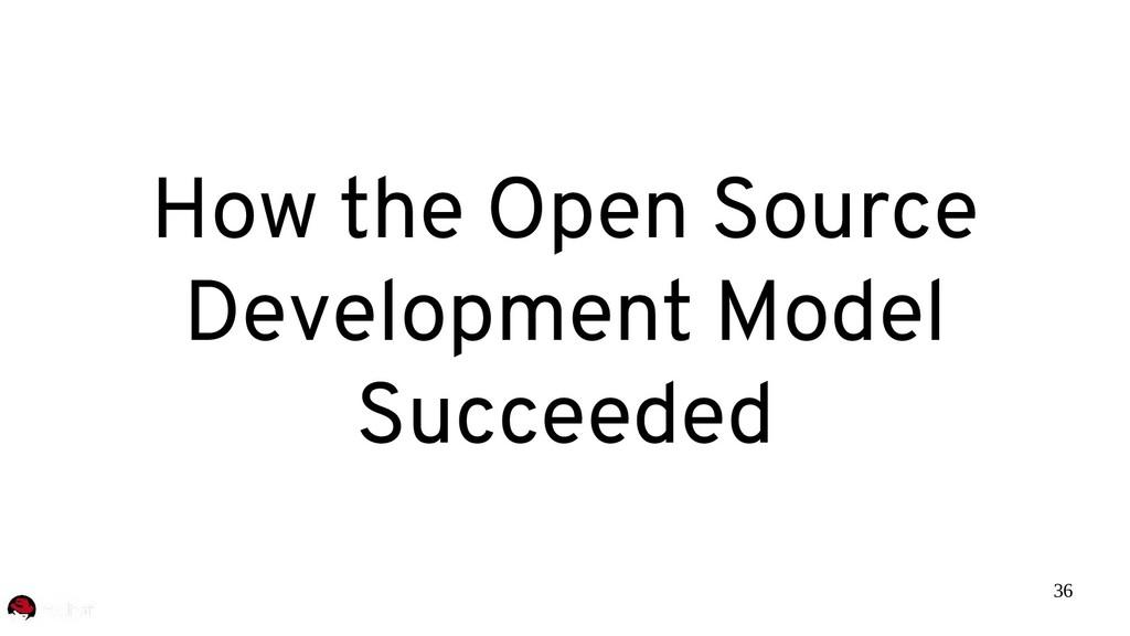 36 How the Open Source Development Model Succee...