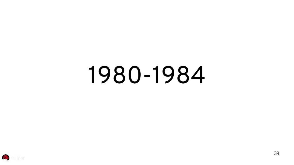 39 1980-1984