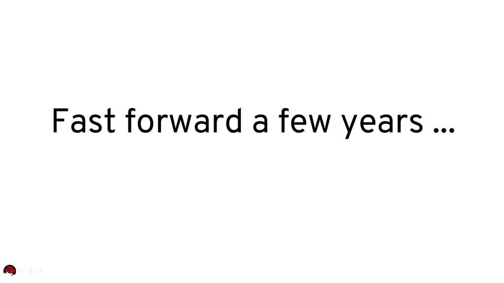 Fast forward a few years ...
