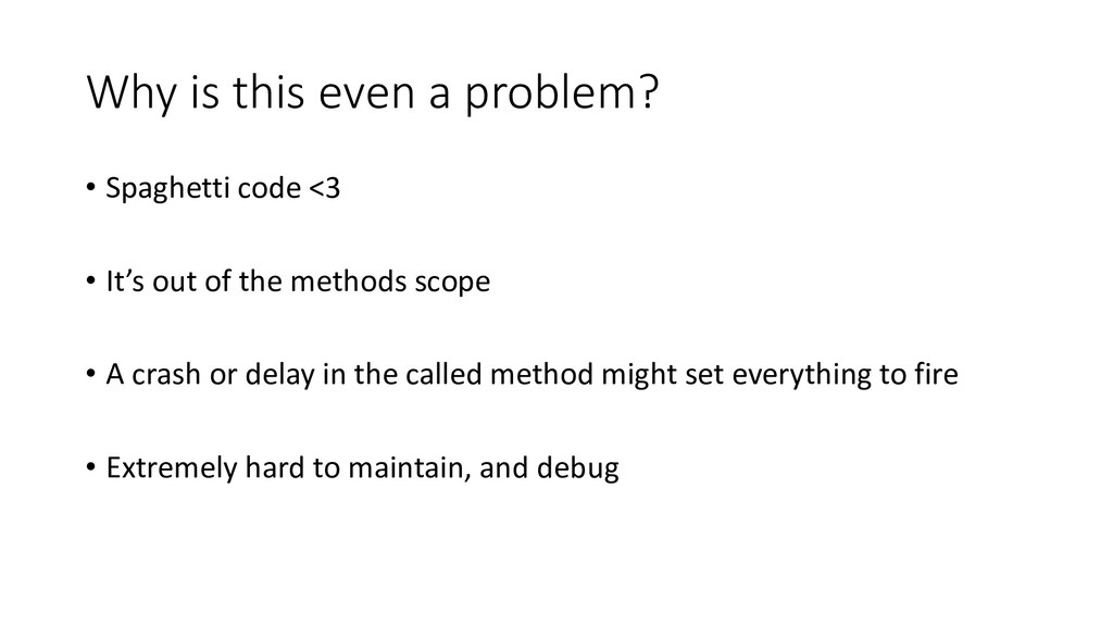 Why is this even a problem? • Spaghetti code <3...