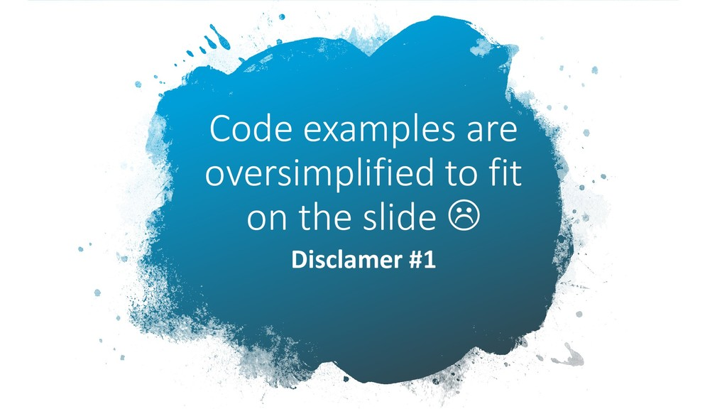 Code examples are oversimplified to fit on the ...