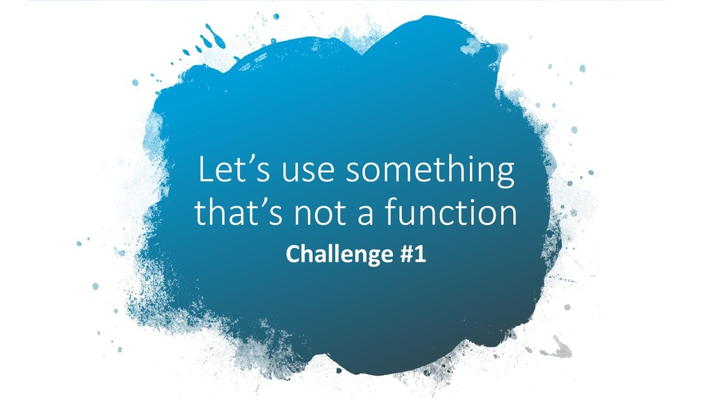 Let's use something that's not a function Chall...