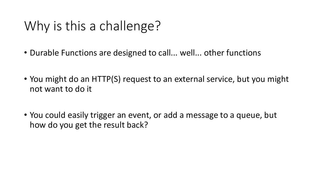 Why is this a challenge? • Durable Functions ar...