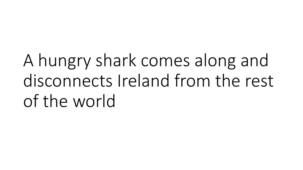 A hungry shark comes along and disconnects Irel...