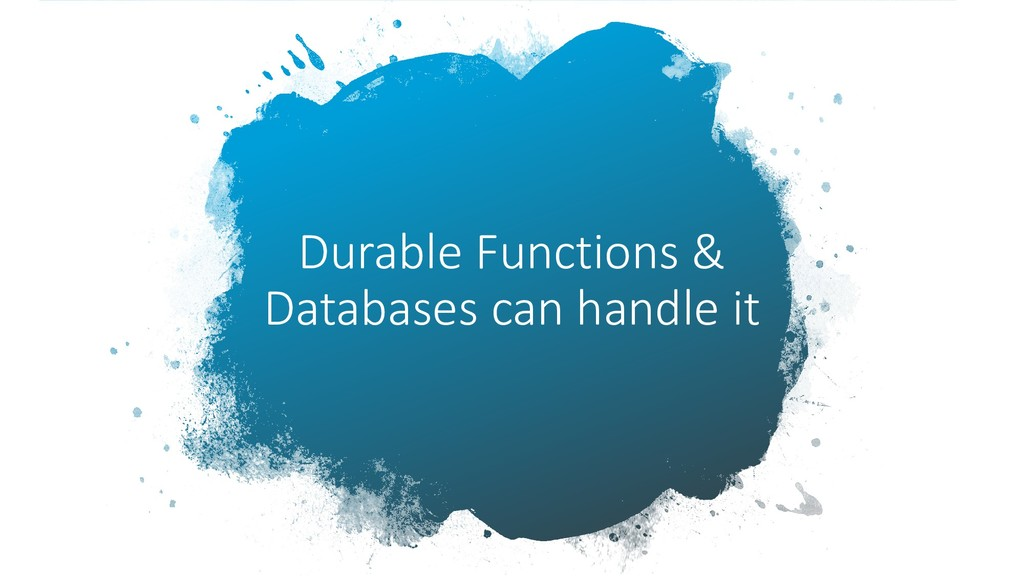 Durable Functions & Databases can handle it