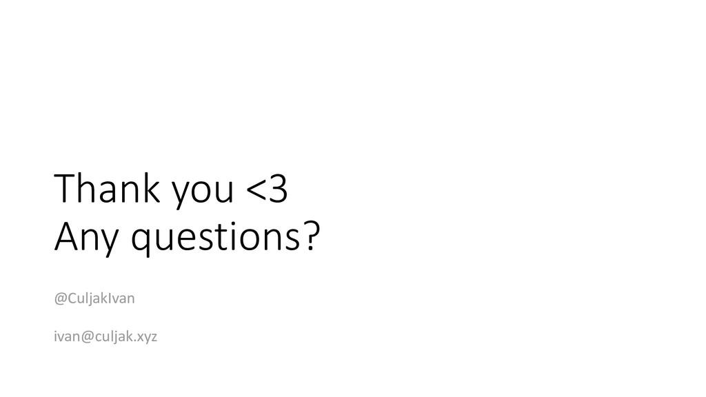 Thank you <3 Any questions? @CuljakIvan ivan@cu...