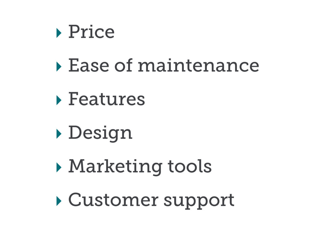 ‣ Price ‣ Ease of maintenance ‣ Features ‣ Desi...