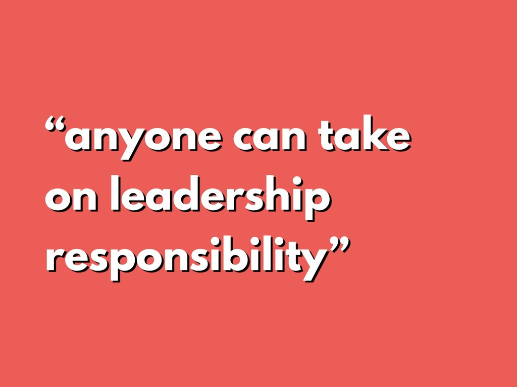 """anyone can take on leadership responsibility"""