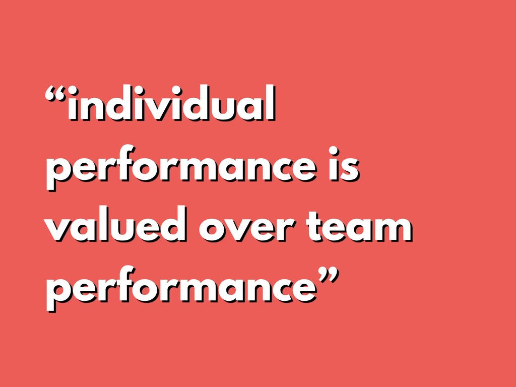 """individual performance is valued over team per..."