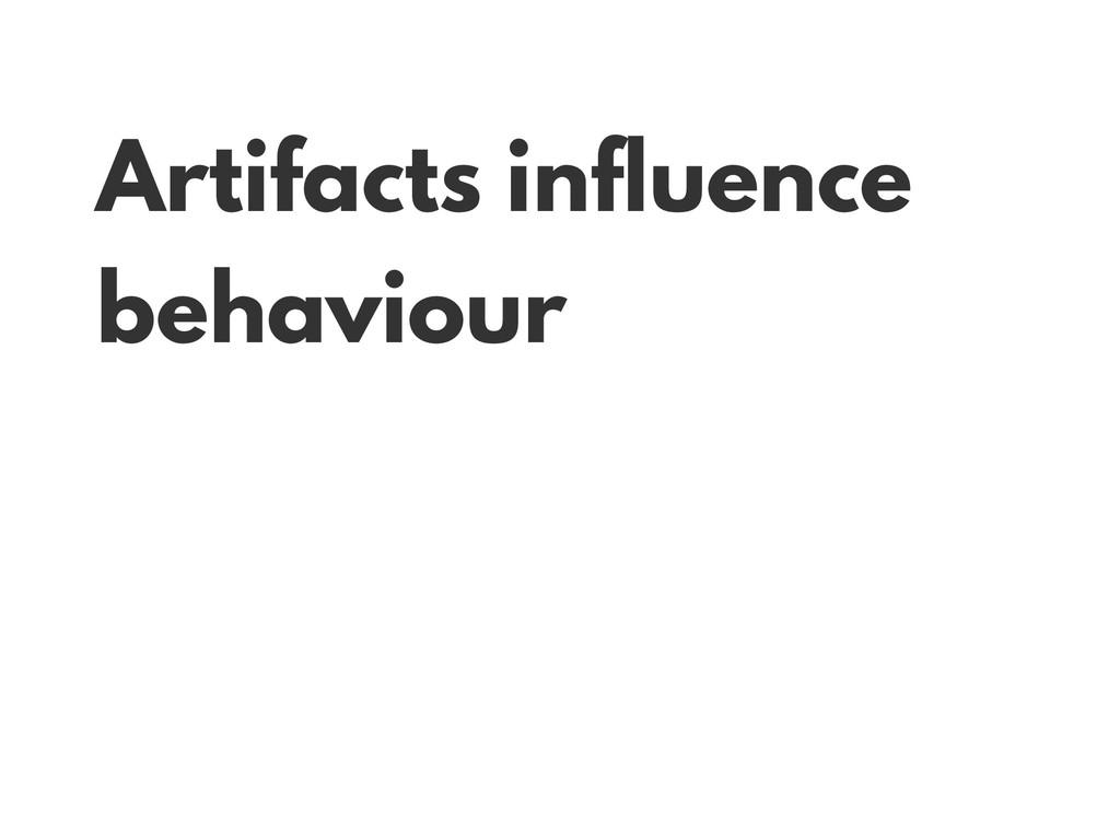 Artifacts influence behaviour