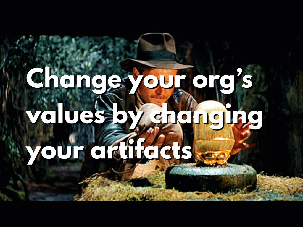 Change your org's values by changing your artif...