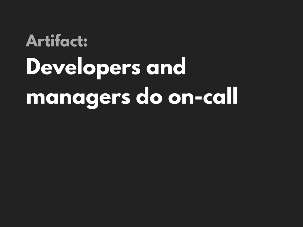 Artifact: Developers and managers do on-call