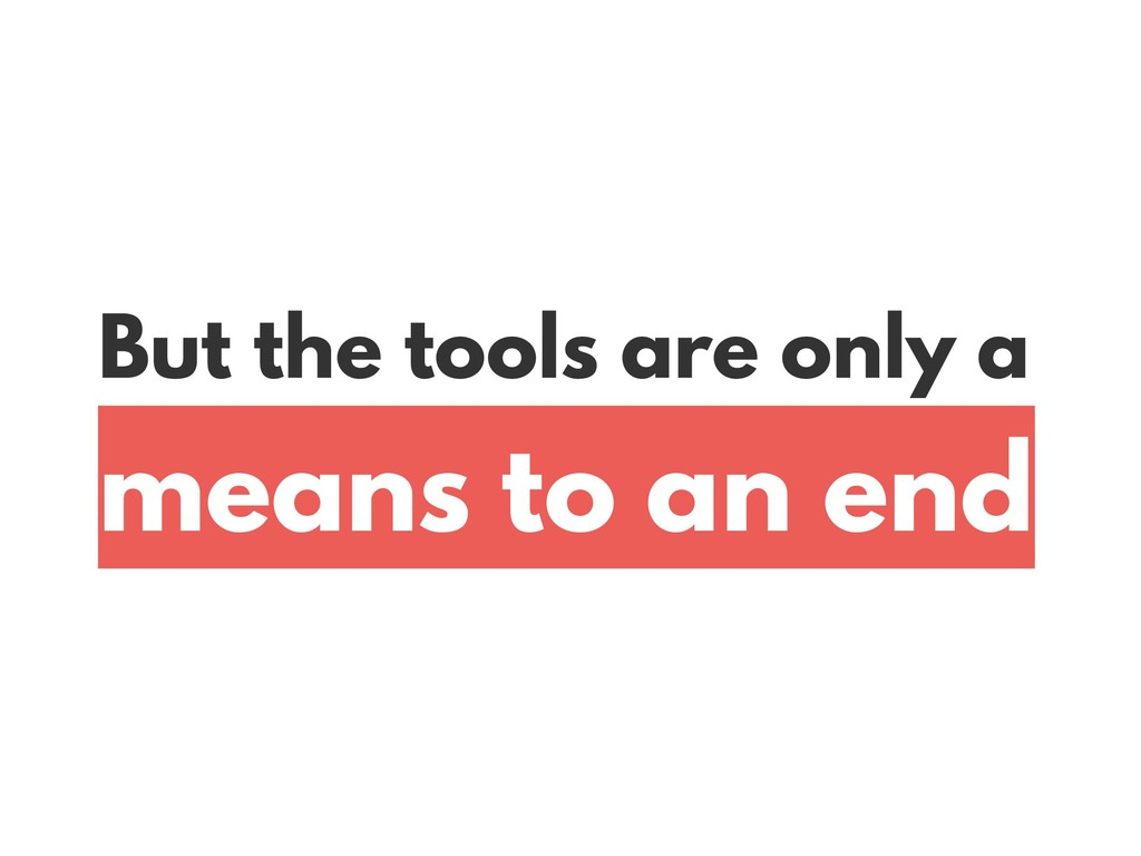 But the tools are only a 