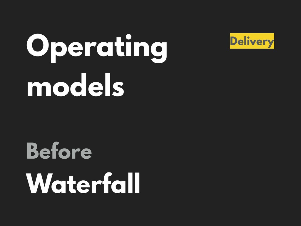 Operating models Delivery Before Waterfall