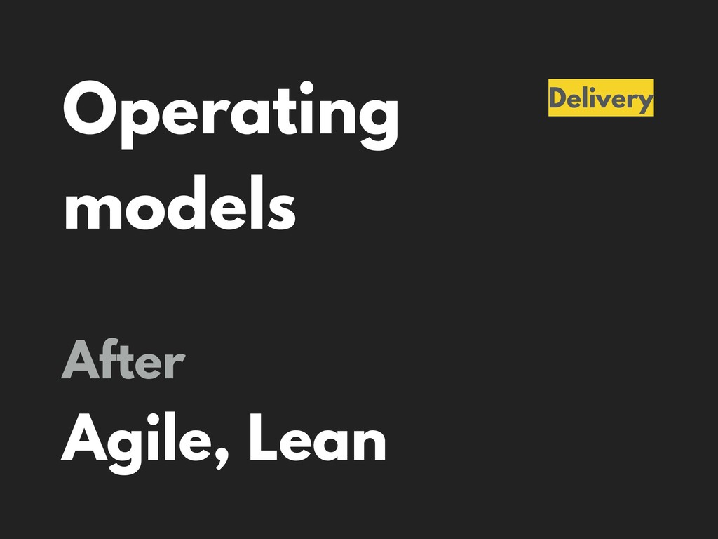 Operating models Delivery After Agile, Lean