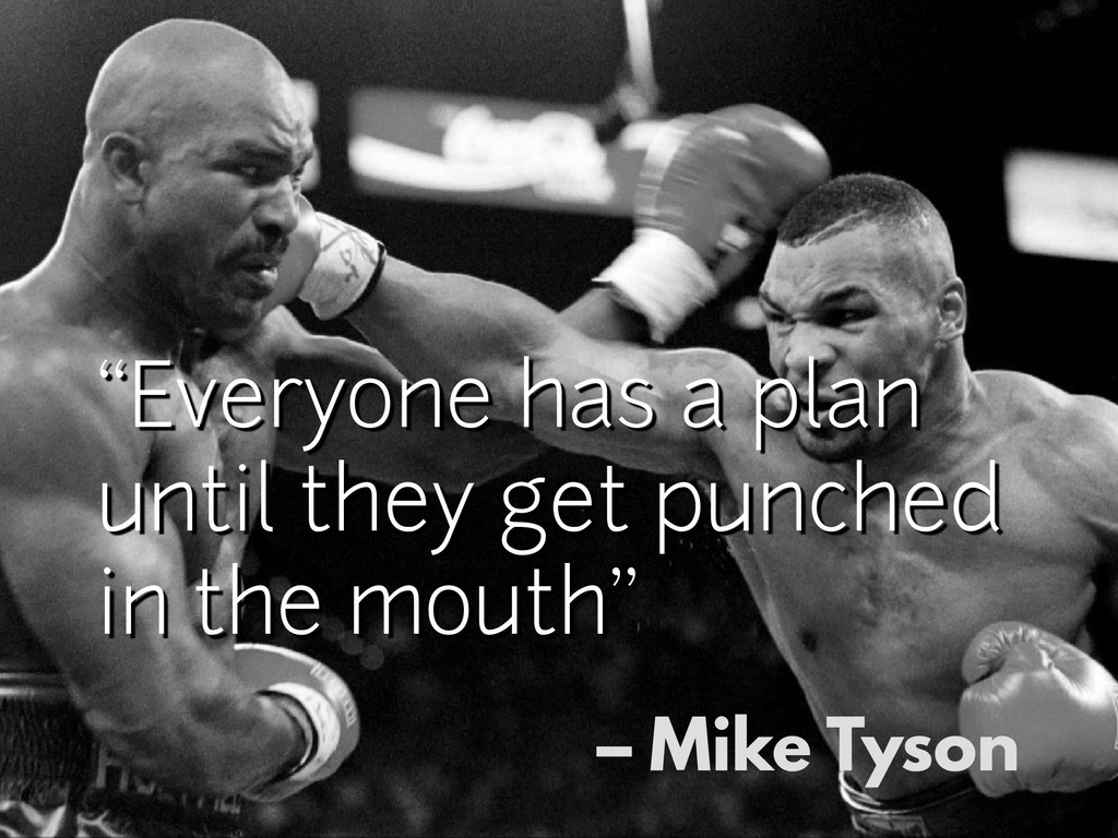 """Everyone has a plan until they get punched in ..."