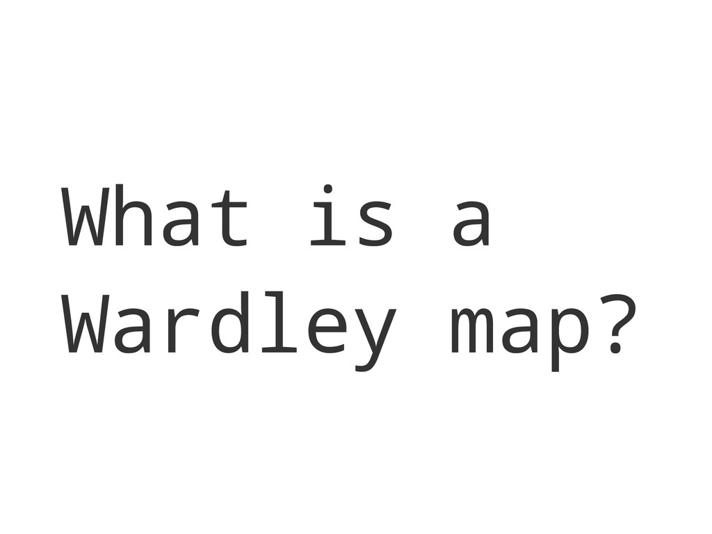 What is a Wardley map?