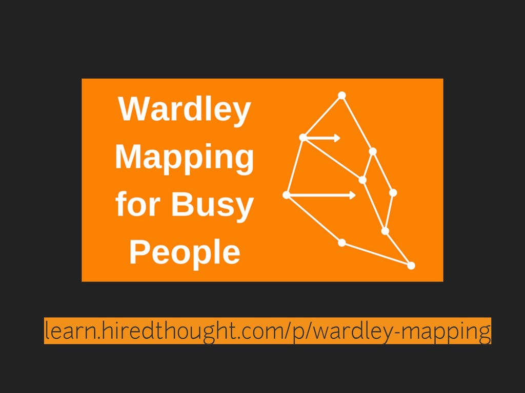 learn.hiredthought.com/p/wardley-mapping