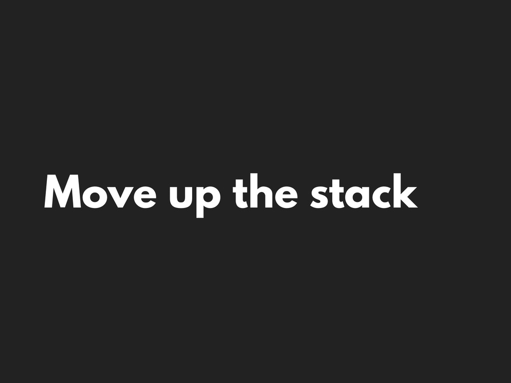 Move up the stack