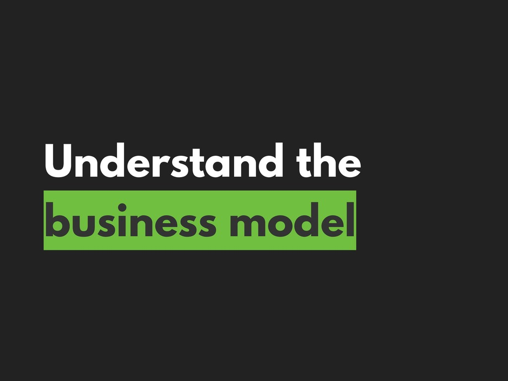 Understand the business model
