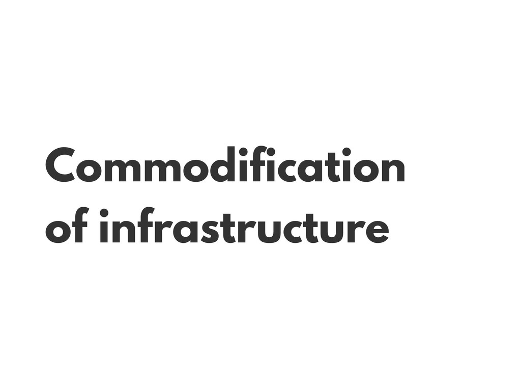 Commodification of infrastructure