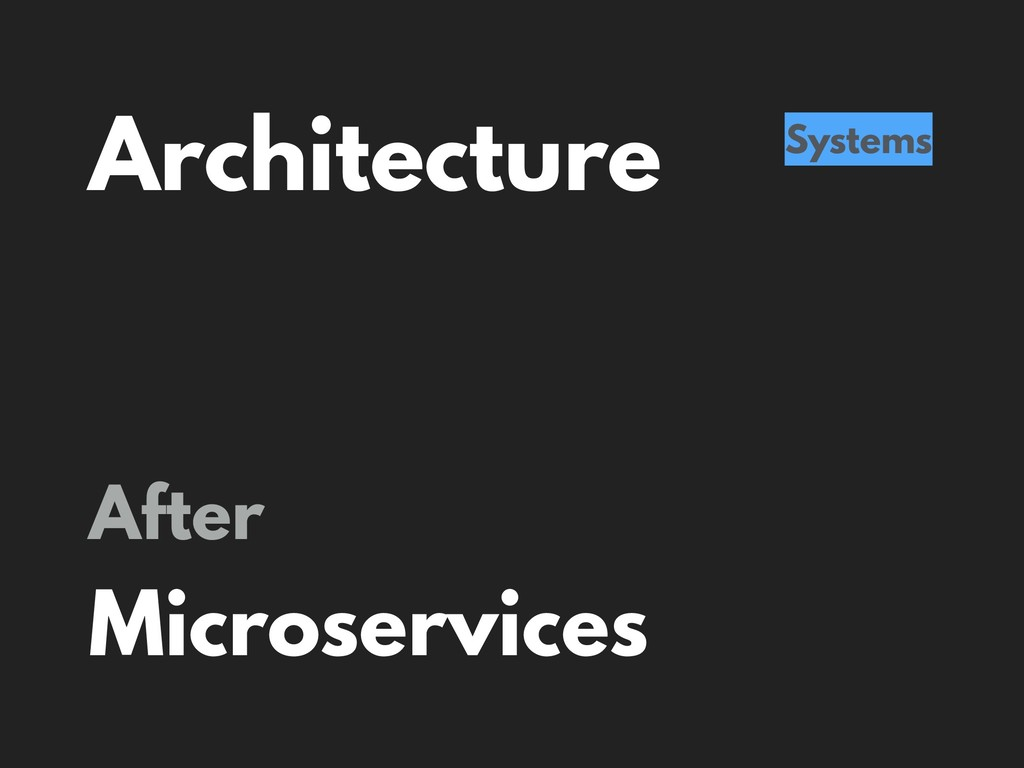 Architecture Systems After Microservices