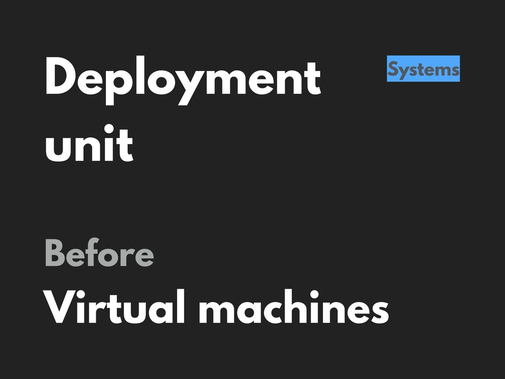 Deployment unit Systems Before Virtual machines