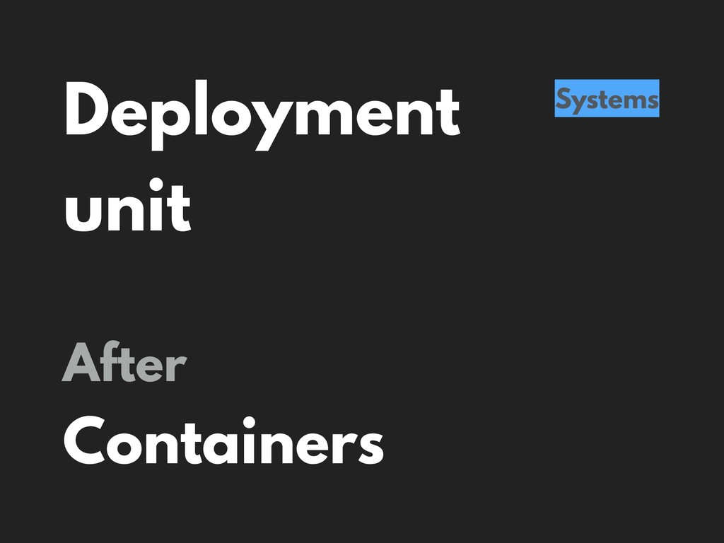 Deployment unit Systems After Containers