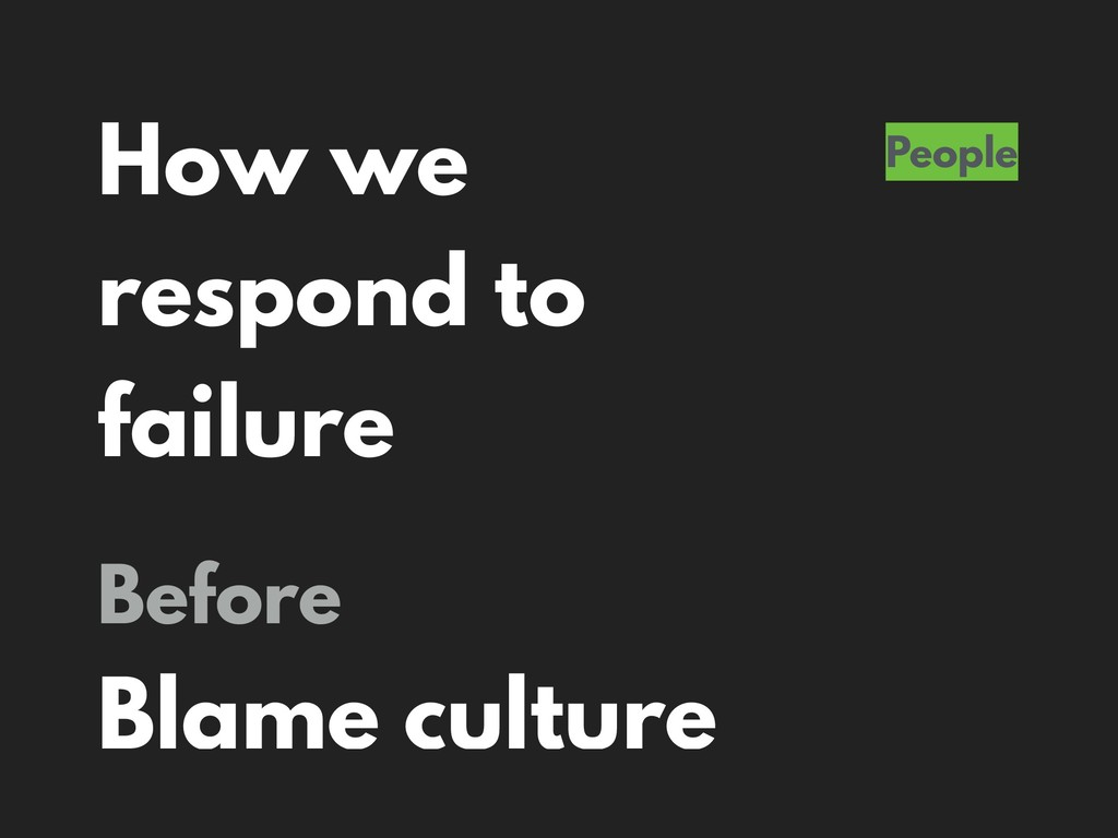 How we respond to failure People Before Blame c...