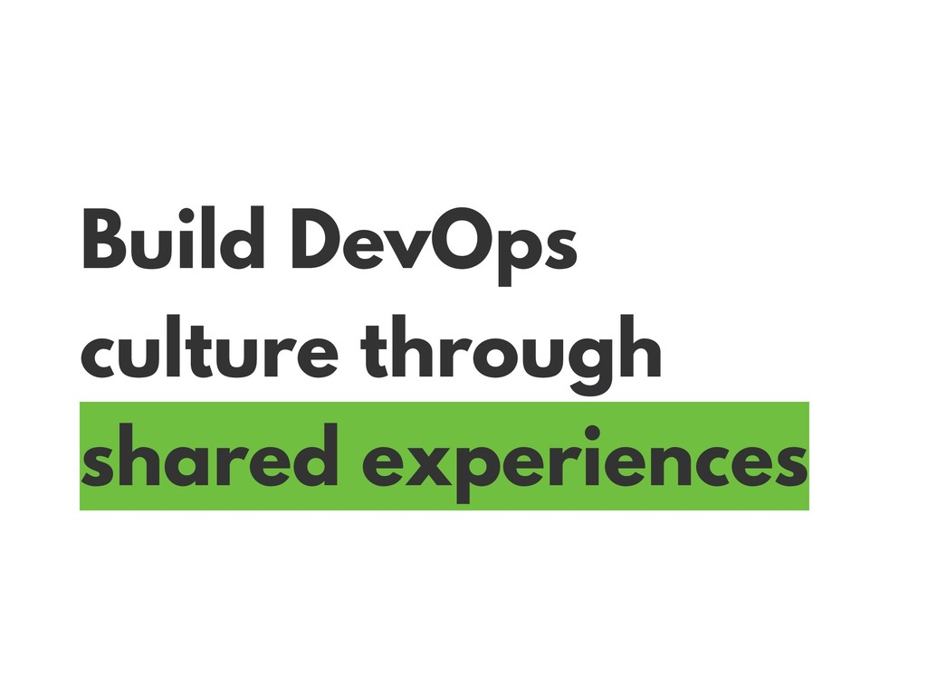 Build DevOps culture through shared experiences