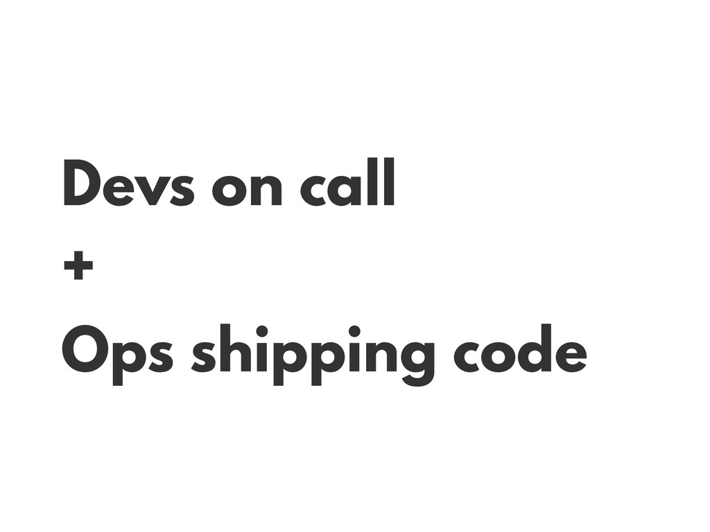 Devs on call + Ops shipping code