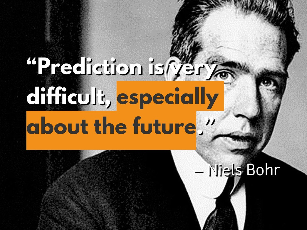 """Prediction is very difficult, especially about..."