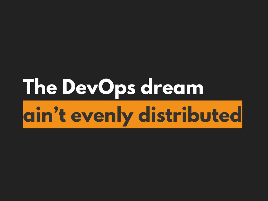 The DevOps dream ain't evenly distributed