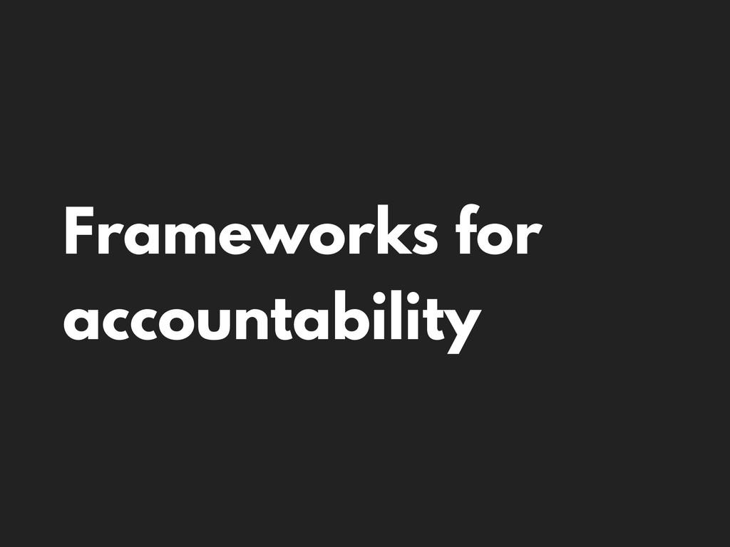 Frameworks for accountability