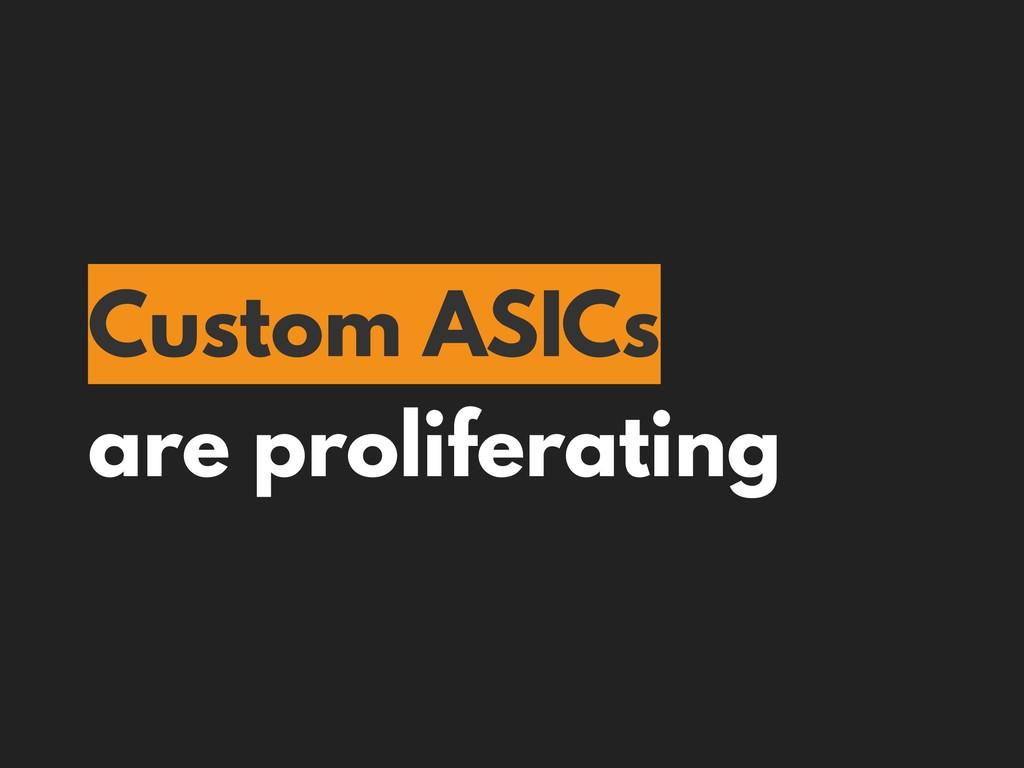 Custom ASICs are proliferating