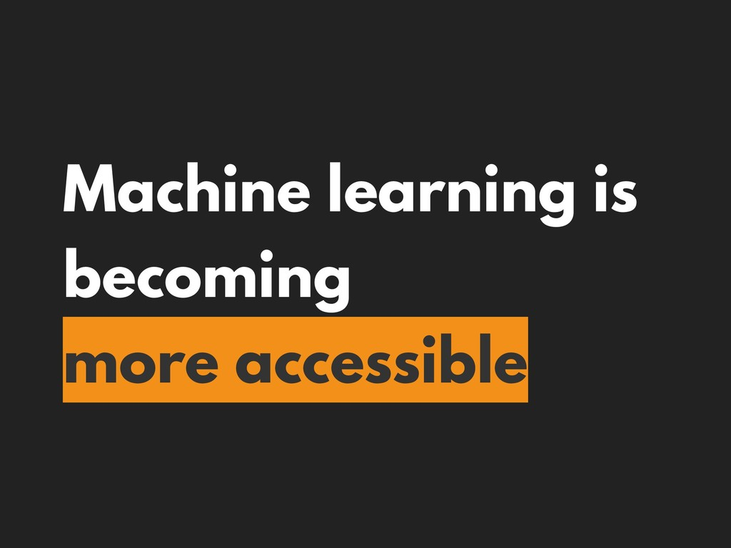 Machine learning is becoming more accessible