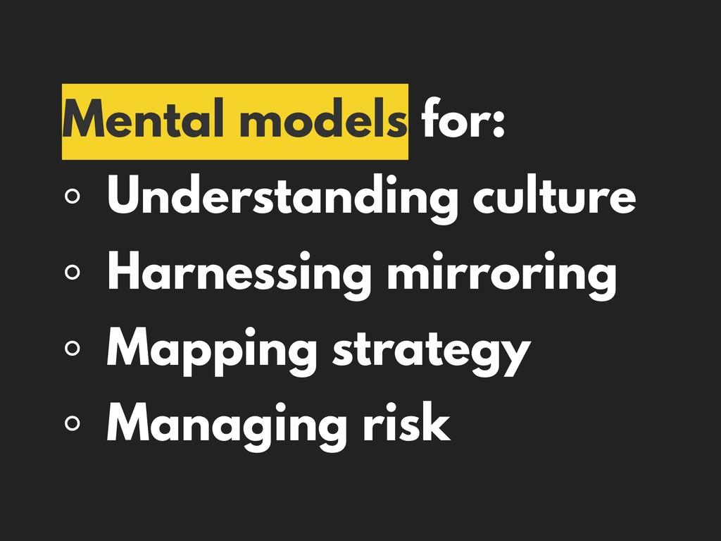 Mental models for: ◦ Understanding culture ◦ Ha...