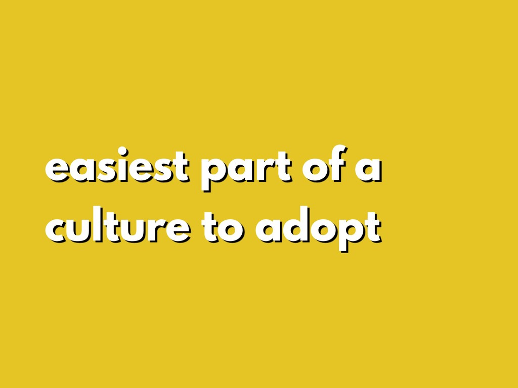 easiest part of a culture to adopt