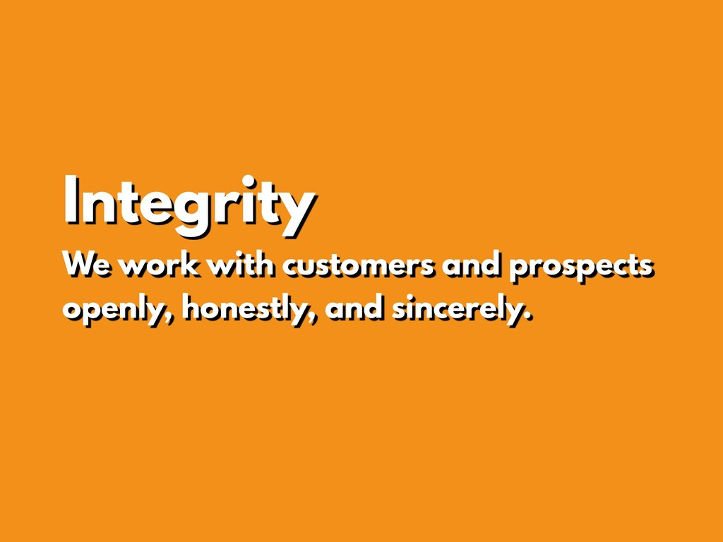 Integrity We work with customers and prospects ...
