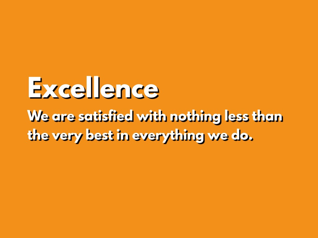 Excellence We are satisfied with nothing less t...