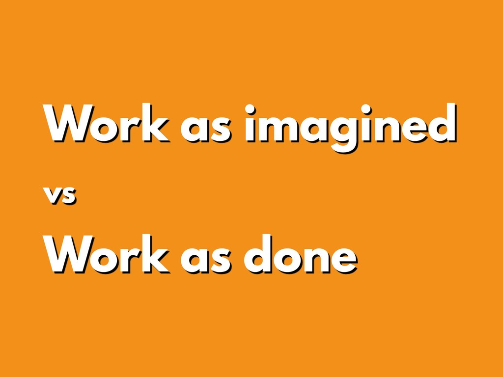 Work as imagined vs Work as done