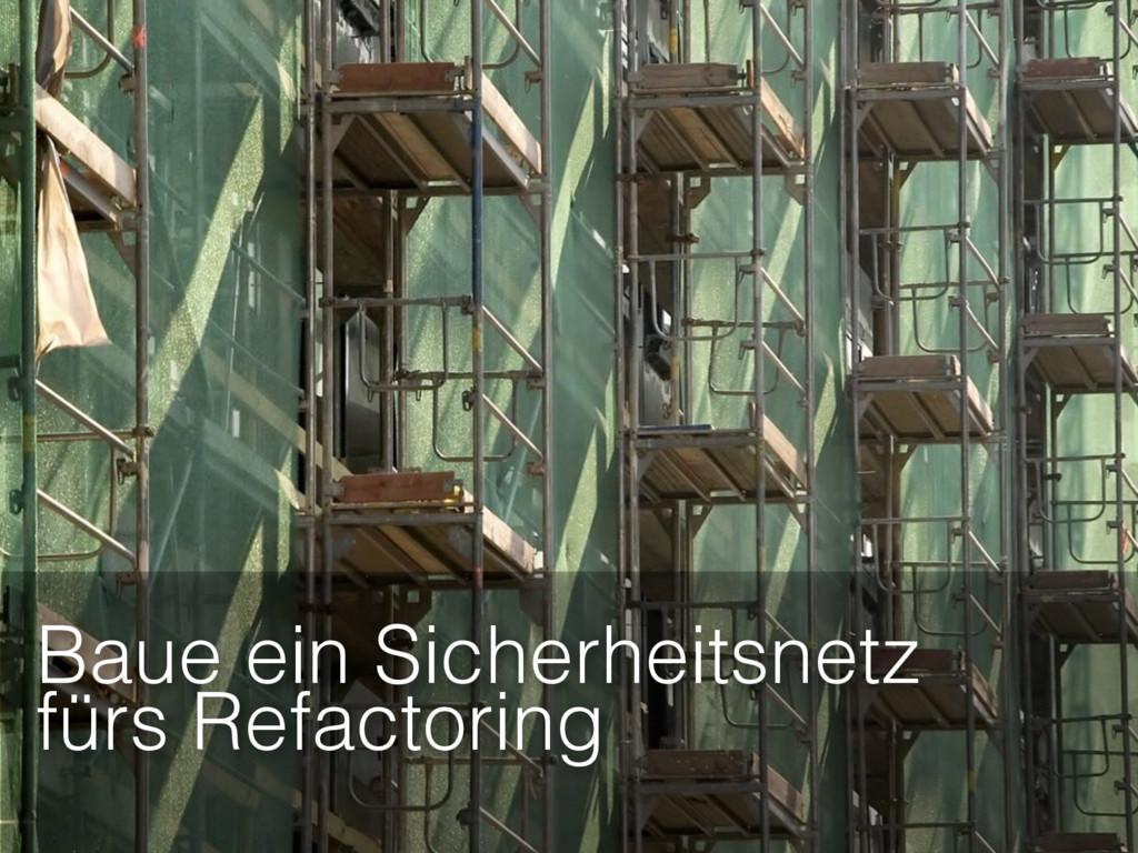 Baue ein Sicherheitsnetz fürs Refactoring