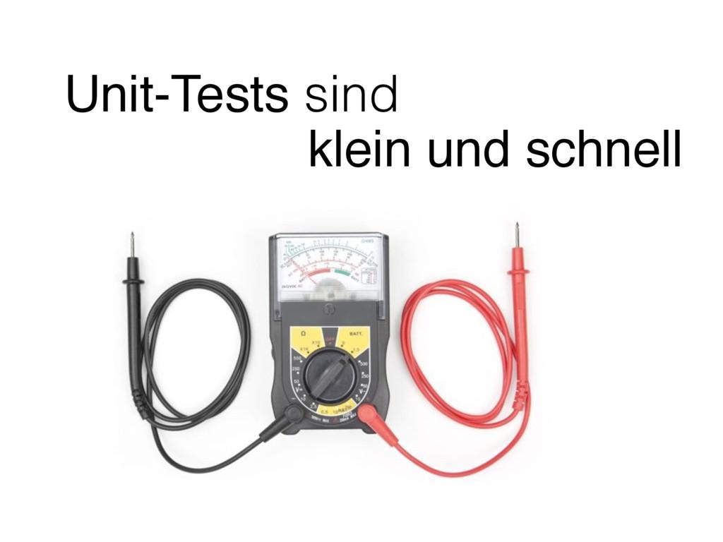 Unit-Tests sind klein und schnell