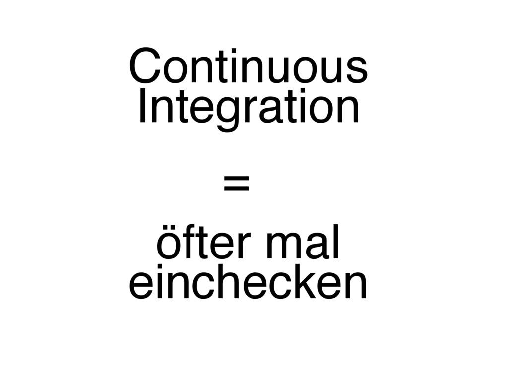 Continuous Integration öfter mal einchecken =
