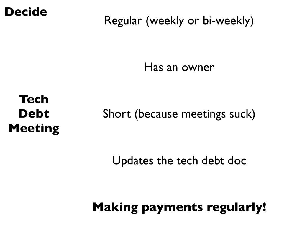 Decide Tech Debt Meeting Regular (weekly or bi-...