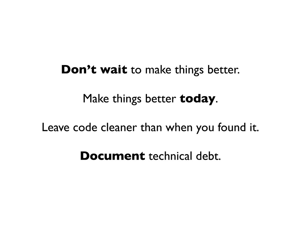 Don't wait to make things better. Make things b...