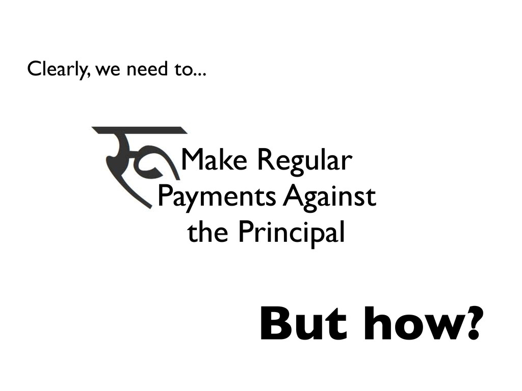 Make Regular Payments Against the Principal But...