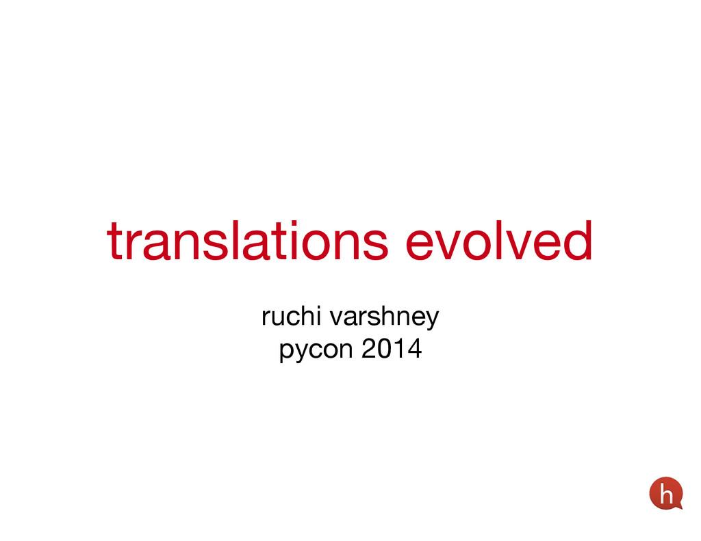 translations evolved ruchi varshney  pycon 2014