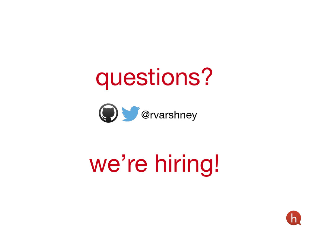 questions? @rvarshney we're hiring!