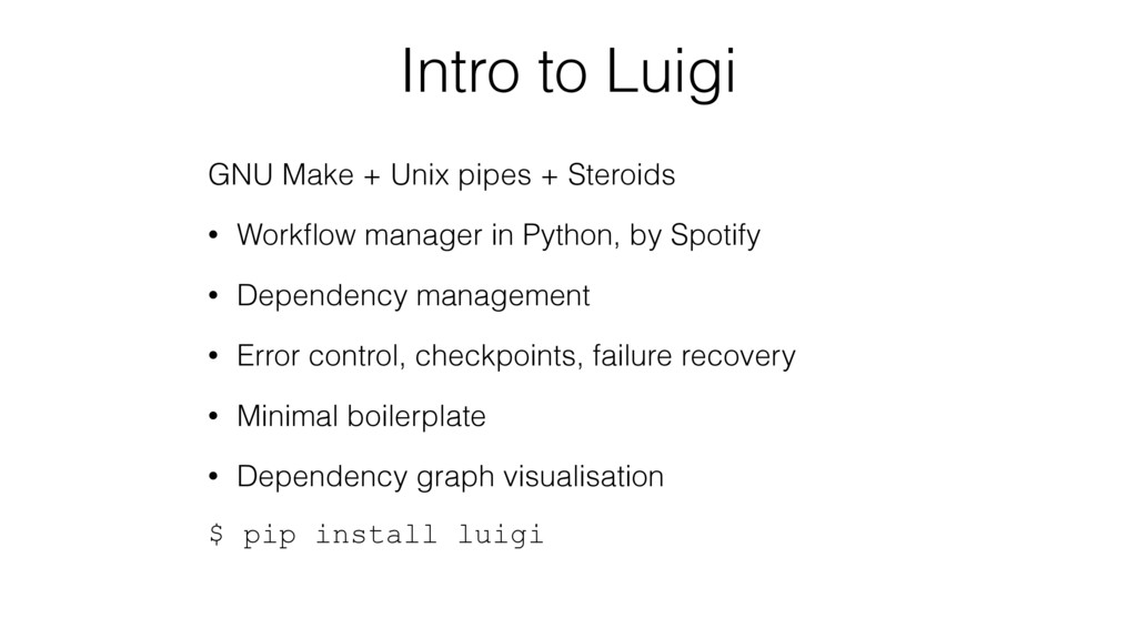 Intro to Luigi GNU Make + Unix pipes + Steroids...
